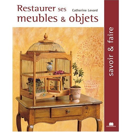restaurer ses meubles objets livre sur la restauration d 39 objets. Black Bedroom Furniture Sets. Home Design Ideas